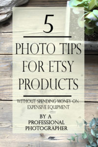 5 Photo tips for Etsy products without spending money on expensive equipment. Your pictures will improve with these simple steps